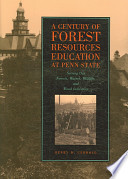 A Century of Forest Resources Education at Penn State: Serving Our Forests, Waters, Wildlife, and Wood Industries