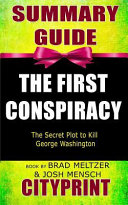 Summary Guide the First Conspiracy: The Secret Plot to Kill George Washington Book by Brad Meltzer & Josh Mensch