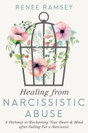 Healing From Narcissistic Abuse A Pathway To Reclaiming Your Heart Mind After Falling For A Narcissist