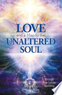 Love and a Map to the Unaltered Soul