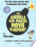 """Guerilla Film Makers Movie Blueprint"" by Chris Jones, Jonathan Newman, Cara Williams"