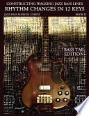 CONSTRUCTING WALKING JAZZ BASS LINES Book II Walking Bass Lines - RHYTHM CHANGES in 12 KEYS - BASS TAB EDITION