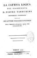 La cattiva logica del Giansenista D. Pietro Tamburini nuovamente confermata dalle sue lettere teologico-politiche sulla presente situazione delle cose ecclesiastiche