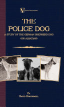 The Police Dog  A Study Of The German Shepherd  Or Alsatian