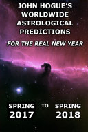 John Hogue s Worldwide Astrological Predictions for the Real New Year  Spring 2017 to Spring 2018