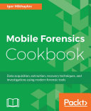 Mobile Forensics Cookbook