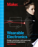 """Make: Wearable Electronics: Design, prototype, and wear your own interactive garments"" by Kate Hartman"