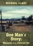 One Man   s Story  Memoirs of a Vietnam Vet