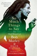 So Much Things to Say: The Oral History of Bob Marley Pdf/ePub eBook