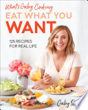 """""""What's Gaby Cooking: Eat What You Want: 125 Recipes for Real Life"""" by Gaby Dalkin, Matt Armendariz"""