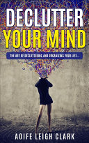 Declutter Your Mind - The Art of Decluttering and Organizing Your Life
