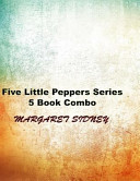 Five Little Peppers Series 5 Book Combo