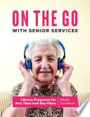 On The Go With Senior Services Library Programs For Any Time And Any Place
