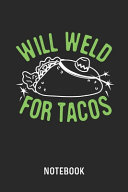 Will Weld For Tacos Notebook
