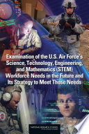 Examination of the U.S. Air Force's Science, Technology, Engineering, and Mathematics (STEM) Workforce Needs in the Future and Its Strategy to Meet Those Needs