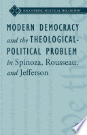 Modern Democracy and the Theological Political Problem in Spinoza  Rousseau  and Jefferson