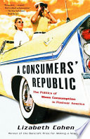 A Consumers' Republic, The Politics of Mass Consumption in Postwar America by Lizabeth Cohen PDF
