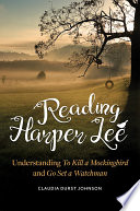 Reading Harper Lee: Understanding To Kill a Mockingbird and Go Set a Watchman