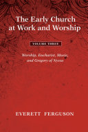 The Early Church at Work and Worship   Volume 3
