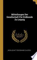 Mitteilungen Der Gesellschaft Für Erdkunde Zu Leipzig