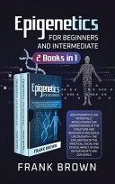 Epigenetics for Beginners and Intermediate  2 Books in 1