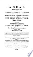 A Seal upon the Lips of Unitarians  Trinitarians  and all others who refuse to acknowledge the Sole     Divinity of     Jesus Christ  Containing illustrations of     passages in the Four Evangelists and the Apocalypse  in proof that Jesus Christ is the Supreme and Only God      To which is prefixed the Interview Extraordinary  or  a Dialogue between the Author and     Athanasius  Arius  Socinus  and Dr  Piestley