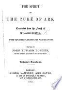 The Spirit of the Cur   of Ars  Translated from the French     L Esprit Du Cur   D Ars          With Seventeen Additional Exhortations  by J  M  B  Vianney   Edited by J  E  Bowden  Etc