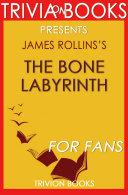 The Bone Labyrinth: A Novel By James Rollins (Trivia-On-Books)
