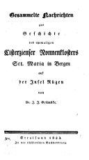 Gesammelte Nachrichten zur Geschichte des ehemaligen Cisterzienser Nonnenkloster, Sct. Maria in Bergen auf des Insel Rügen