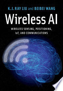 """Wireless AI: Wireless Sensing, Positioning, IoT, and Communications"" by K. J. Ray Liu, Beibei Wang"