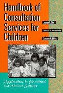 Handbook of Consultation Services for Children