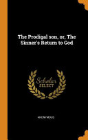 The Prodigal Son, Or, the Sinner's Return to God