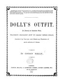 Dolly's Outfit, ... teaching children how to dress their dolls, assisted by cut-out and made-up patterns of each article of dress. By Cousin Nelly
