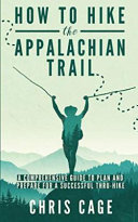 How to Hike the Appalachian Trail  a Comprehensive Guide to Plan and Prepare for a Successful Thru Hike