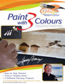 Paint With 3 Colours: This Expert Tutorial Is the Essential Guide to Mastering Watercolour Painting for All Ages