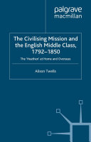 The Civilising Mission and the English Middle Class, 1792-1850