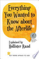 """""""Everything You Wanted to Know about the Afterlife but Were Afraid to Ask"""" by Hollister Rand"""