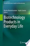 """Biotechnology Products in Everyday Life"" by Menka Khoobchandani, Arpita Saxena"