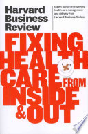 Harvard Business Review on Fixing Health Care from Inside & Out