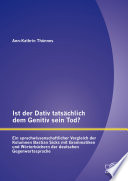 Ist der Dativ tatsächlich dem Genitiv sein Tod? Ein sprachwissenschaftlicher Vergleich der Kolumnen Bastian Sicks mit Grammatiken und Wörterbüchern der deutschen Gegenwartssprache