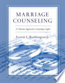 """Marriage Counseling: A Christian Approach to Counseling Couples"" by Everett L. Worthington Jr."