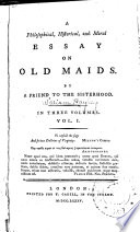 a philosophical historical and moral essay on old maids  a philosophical historical and moral essay on old maids volume 1