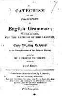 A catechism of the principles of English grammar     By a friend to youth  Third edition