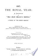 1887  the royal year  a chronicle of  our good queen s jubilee   a sequel to  The queen s resolve
