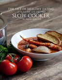 The Art Of Healthy Eating Slow Cooker Book PDF