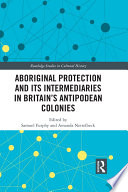 Aboriginal Protection and Its Intermediaries in Britain's Antipodean Colonies