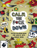 Calm the F*ck Down. Tattoo Coloring Book for Adults with Swear Word