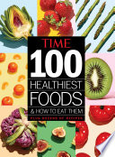 Time 100 Healthiest Foods And How To Eat Them Book PDF