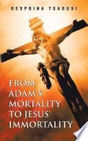 From Adam S Mortality To Jesus Immortality