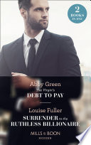 The Virgin s Debt To Pay  The Virgin s Debt to Pay   Surrender to the Ruthless Billionaire  Mills   Boon Modern